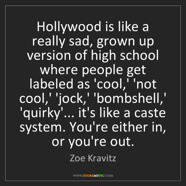 Zoe Kravitz: Hollywood is like a really sad, grown up version of high...