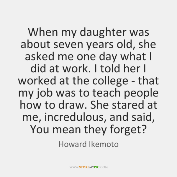 When my daughter was about seven years old, she asked me one ...