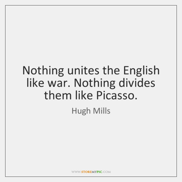 Nothing unites the English like war. Nothing divides them like Picasso.