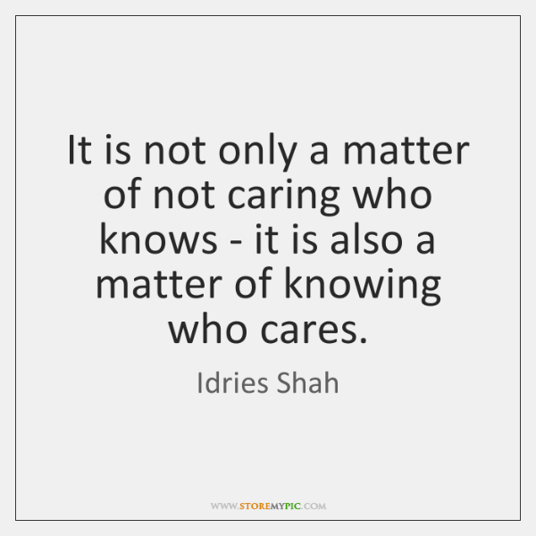 It is not only a matter of not caring who knows - ...