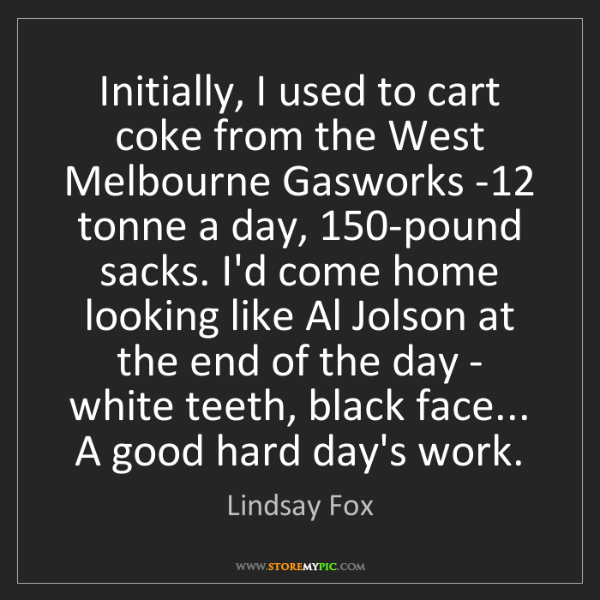 Lindsay Fox: Initially, I used to cart coke from the West Melbourne...