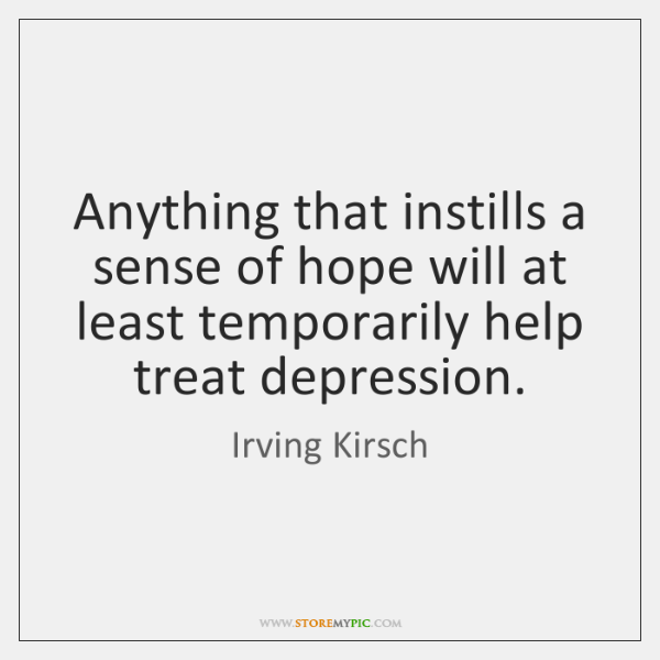 Anything that instills a sense of hope will at least temporarily help ...