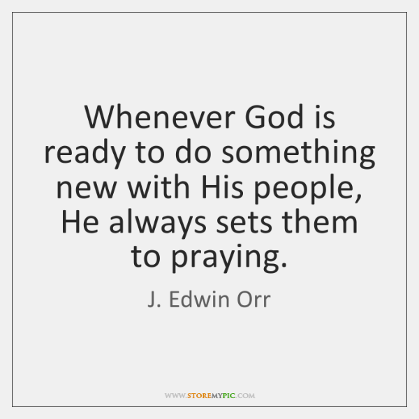 Whenever God is ready to do something new with His people, He ...