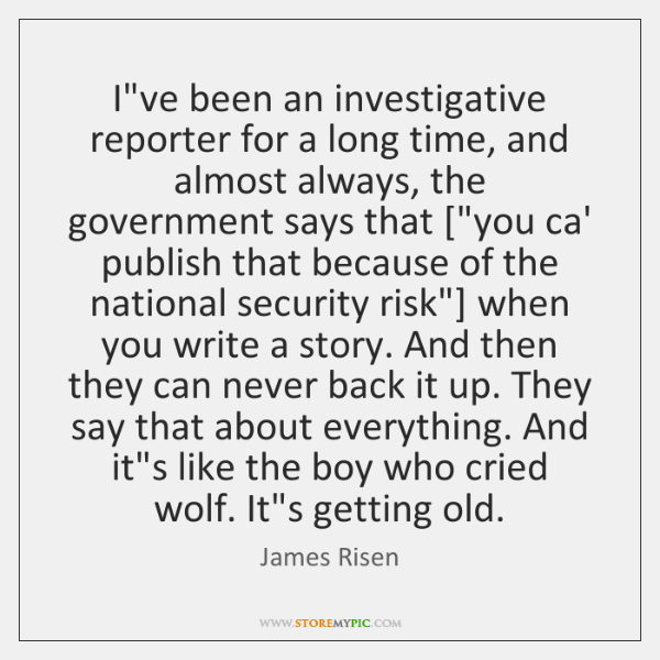 I've been an investigative reporter for a long time, and almost always, ...