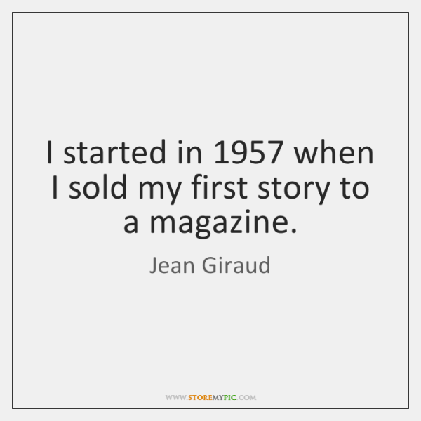 I started in 1957 when I sold my first story to a magazine.
