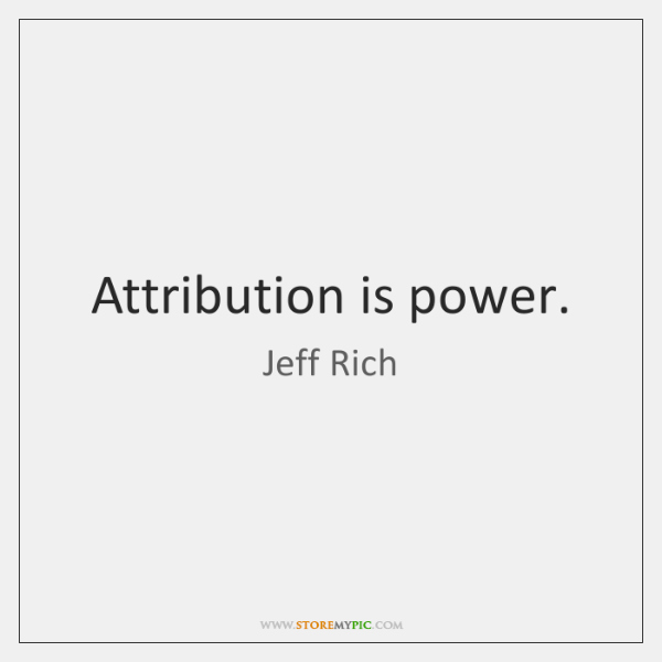 Attribution is power.