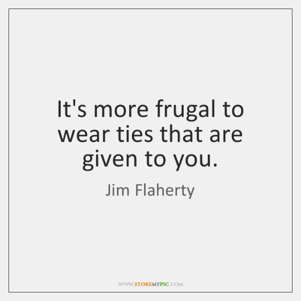 It's more frugal to wear ties that are given to you.