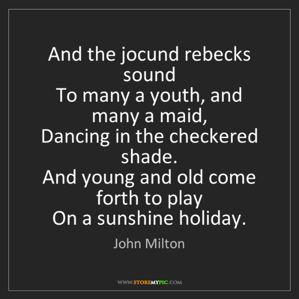 John Milton: And the jocund rebecks sound   To many a youth, and many...