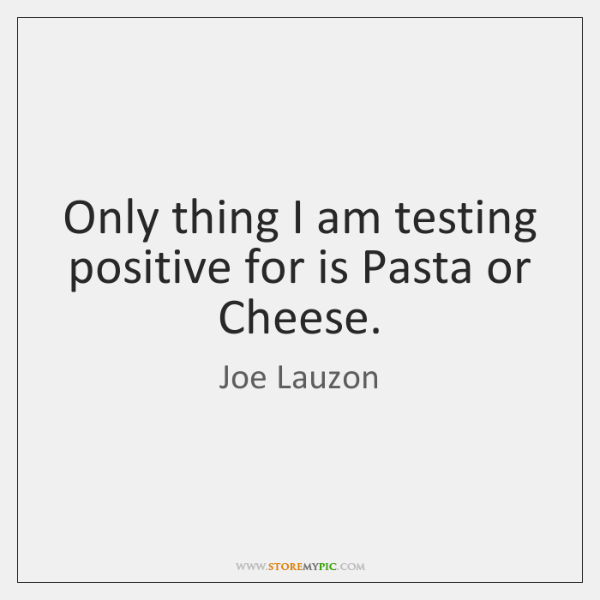 Only thing I am testing positive for is Pasta or Cheese.