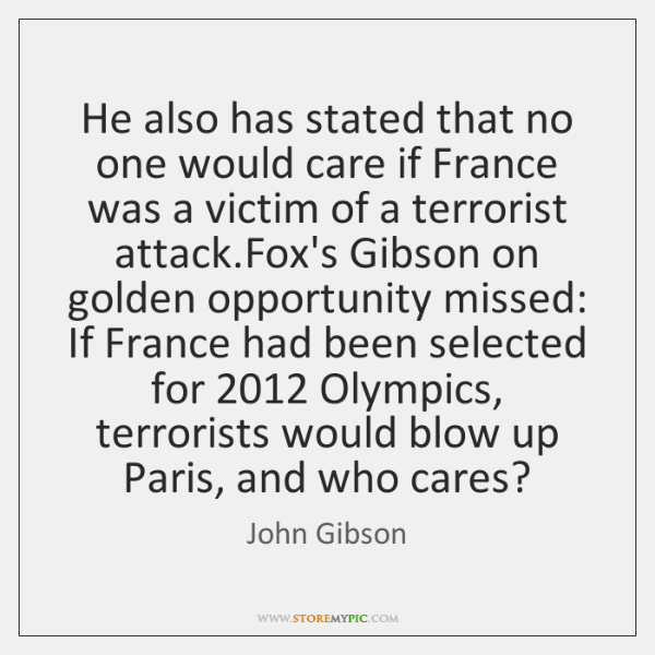 He also has stated that no one would care if France was ...
