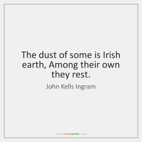 The dust of some is Irish earth, Among their own they rest.