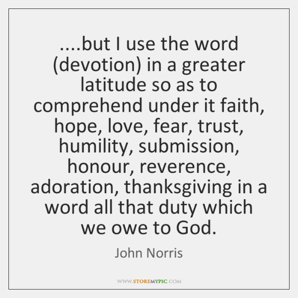 ....but I use the word (devotion) in a greater latitude so as ...