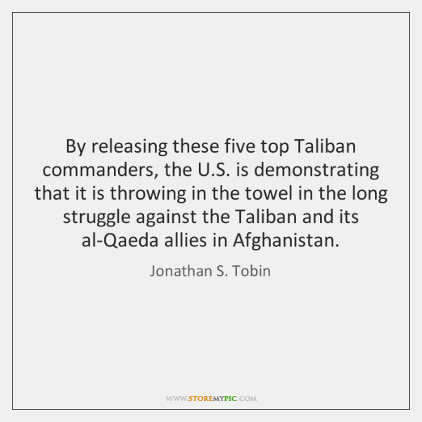 By releasing these five top Taliban commanders, the U.S. is demonstrating ...