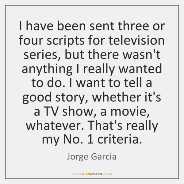 I have been sent three or four scripts for television series, but ...