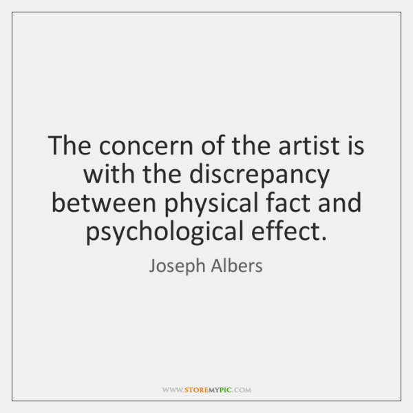 The concern of the artist is with the discrepancy between physical fact ...