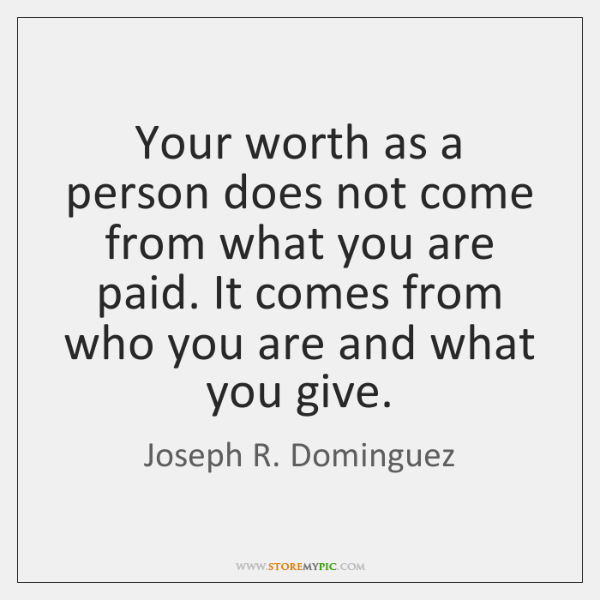 Your worth as a person does not come from what you are ...