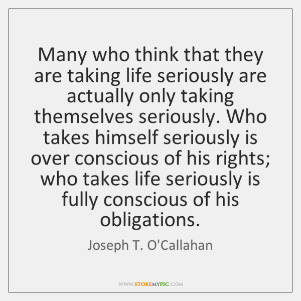 Many who think that they are taking life seriously are actually only ...
