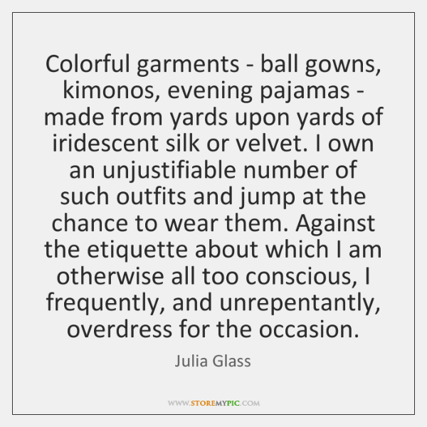 Colorful garments - ball gowns, kimonos, evening pajamas - made from ...