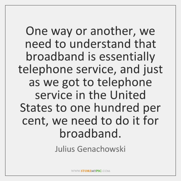 One way or another, we need to understand that broadband is essentially ...