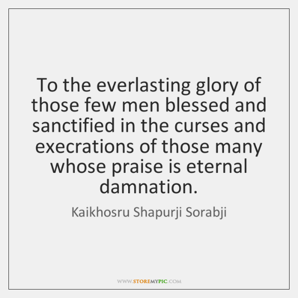 To the everlasting glory of those few men blessed and sanctified in ...