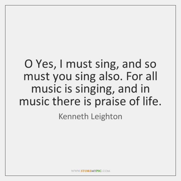 O Yes, I must sing, and so must you sing also. For ...