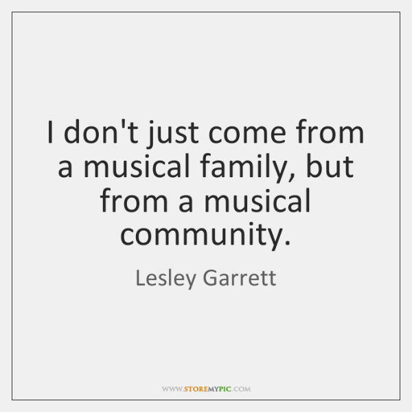I don't just come from a musical family, but from a musical ...