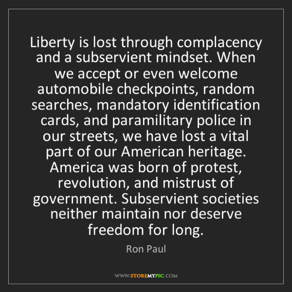 Ron Paul: Liberty is lost through complacency and a subservient...