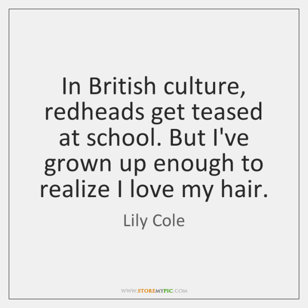 In British culture, redheads get teased at school. But I've grown up ...