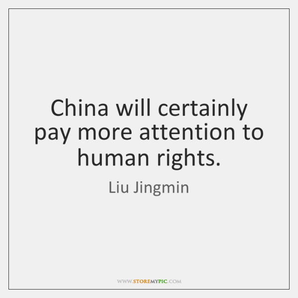 China will certainly pay more attention to human rights.
