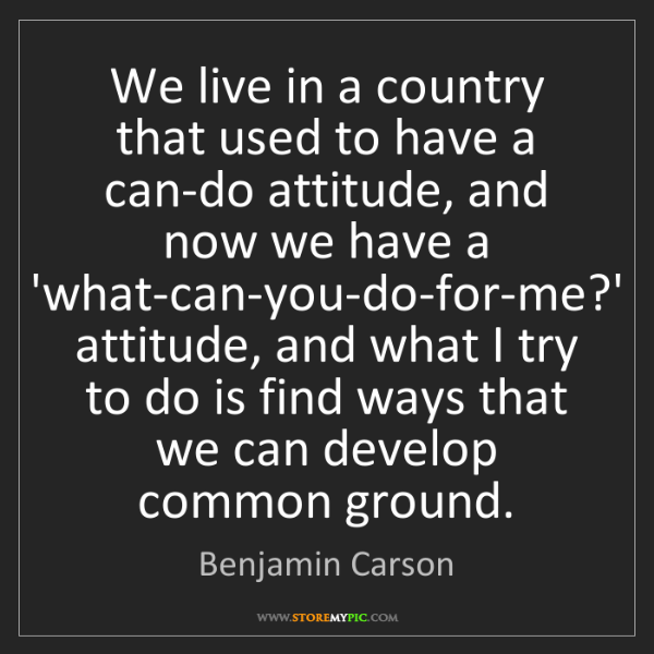 Benjamin Carson: We live in a country that used to have a can-do attitude,...