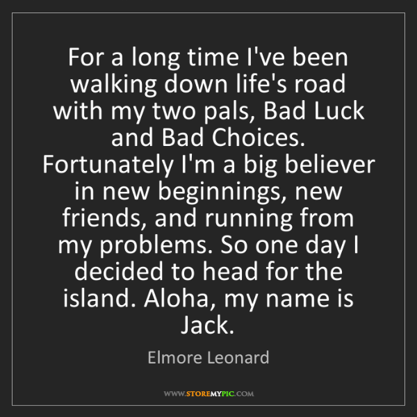 Elmore Leonard: For a long time I've been walking down life's road with...