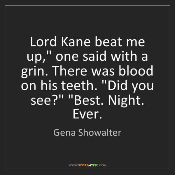 "Gena Showalter: Lord Kane beat me up,"" one said with a grin. There was..."