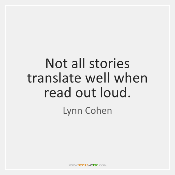 Not all stories translate well when read out loud.