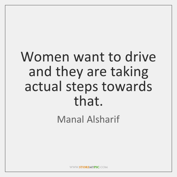Women want to drive and they are taking actual steps towards that.