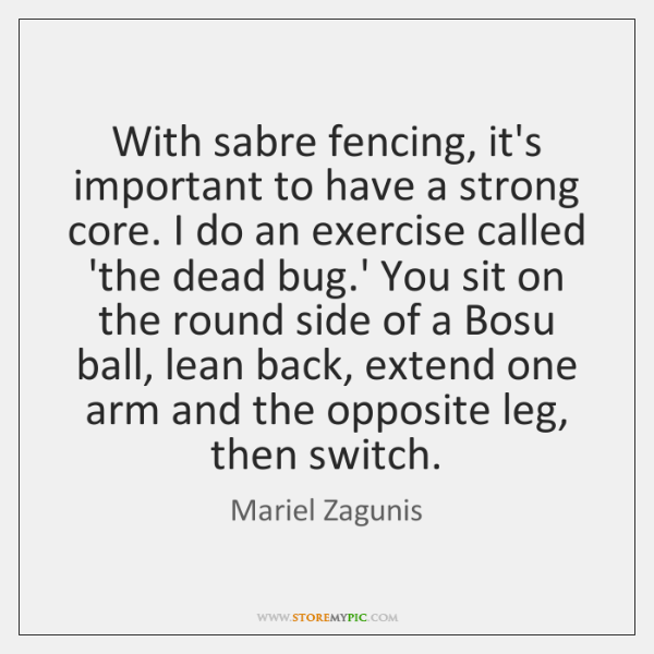 With sabre fencing, it's important to have a strong core. I do ...