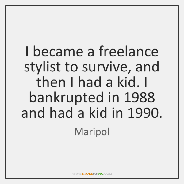 I became a freelance stylist to survive, and then I had a ...