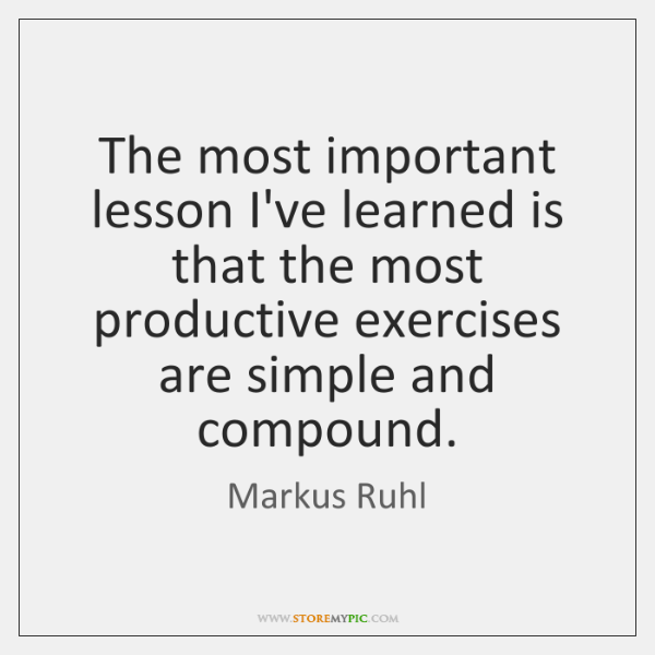 The most important lesson I've learned is that the most productive exercises ...