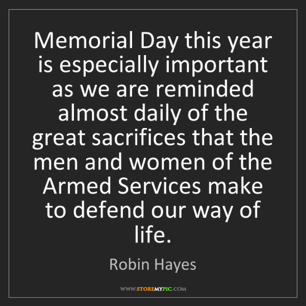 Robin Hayes: Memorial Day this year is especially important as we...