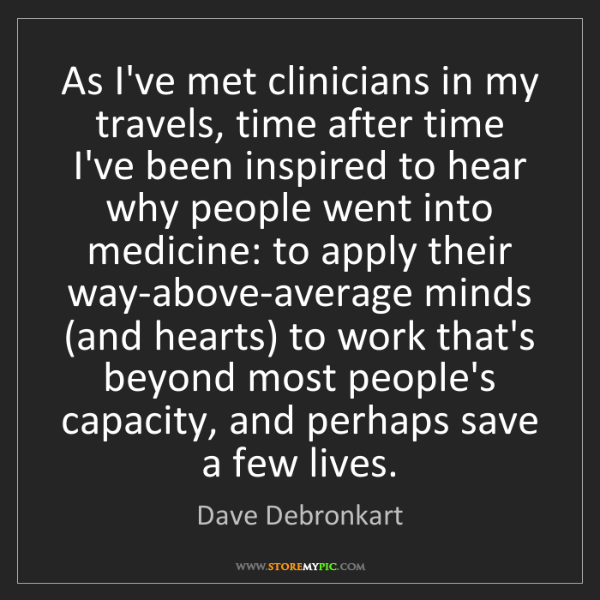 Dave Debronkart: As I've met clinicians in my travels, time after time...