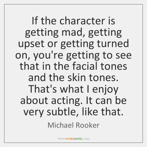 If the character is getting mad, getting upset or getting turned on, ...