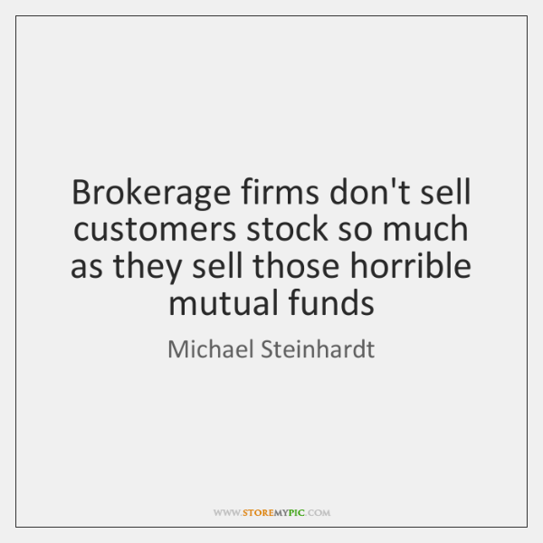 Brokerage firms don't sell customers stock so much as they sell those ...