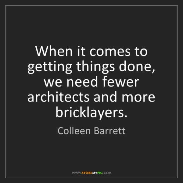 Colleen Barrett: When it comes to getting things done, we need fewer architects...