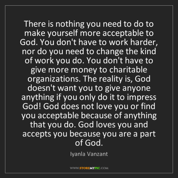 Iyanla Vanzant: There is nothing you need to do to make yourself more...