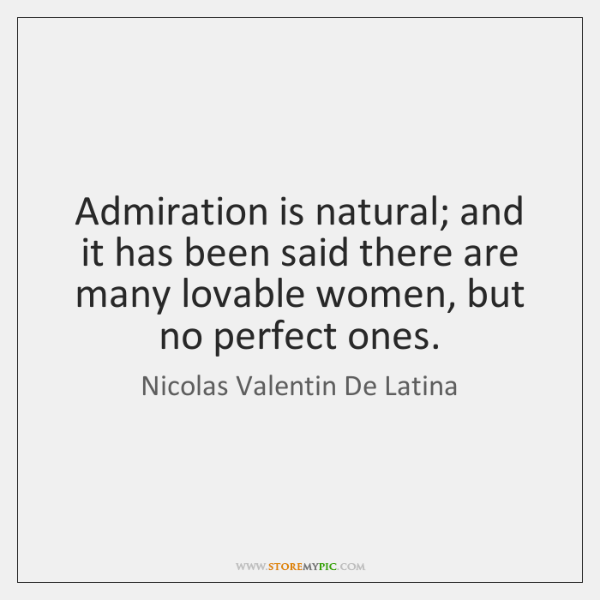 Admiration is natural; and it has been said there are many lovable ...