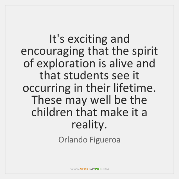 It's exciting and encouraging that the spirit of exploration is alive and ...