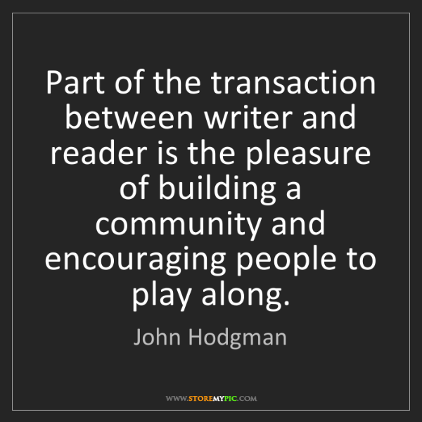 John Hodgman: Part of the transaction between writer and reader is...