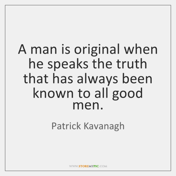 A man is original when he speaks the truth that has always ...