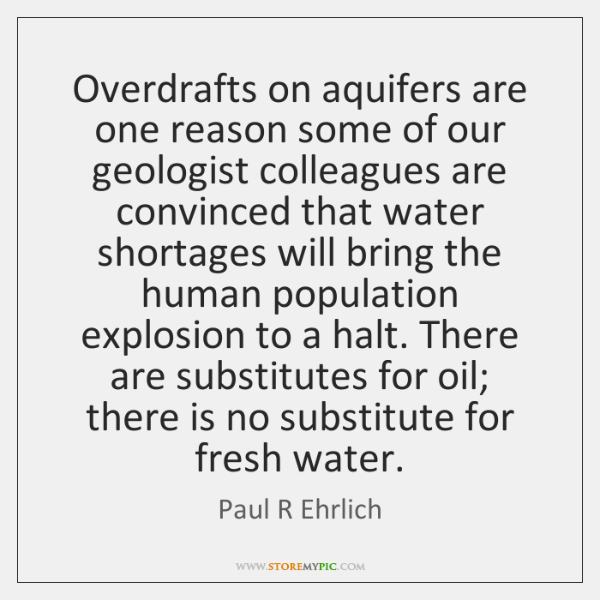 Overdrafts on aquifers are one reason some of our geologist colleagues are ...