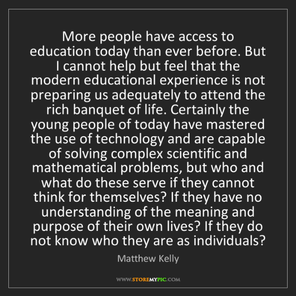 Matthew Kelly: More people have access to education today than ever...