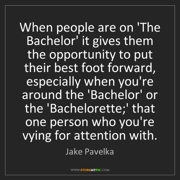 Jake Pavelka: When people are on 'The Bachelor' it gives them the opportunity...